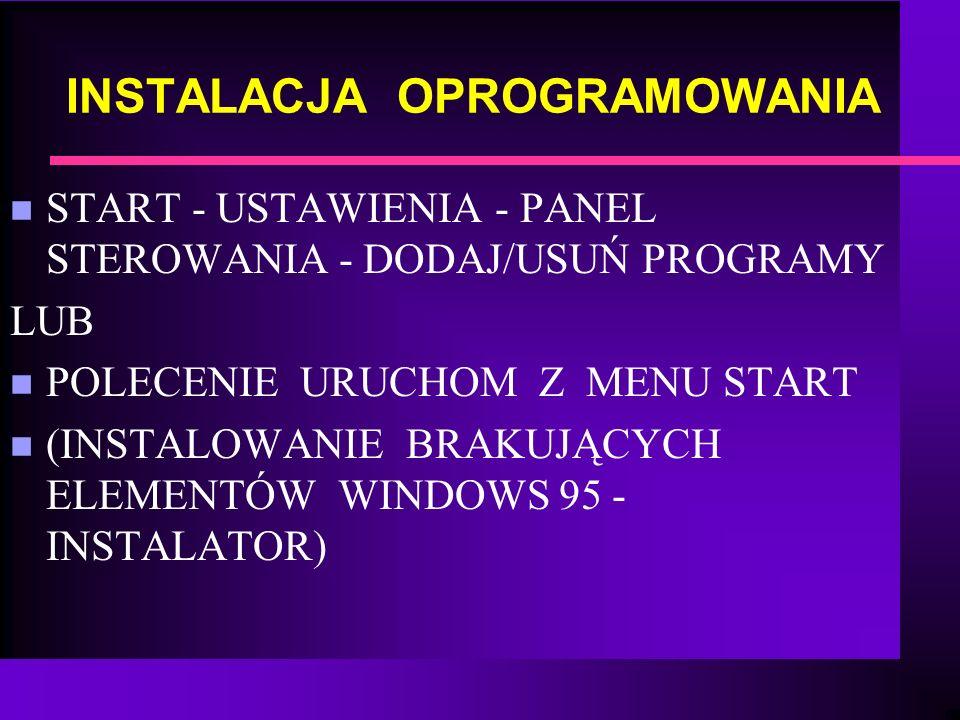 INSTALACJA OPROGRAMOWANIA n START - USTAWIENIA - PANEL STEROWANIA - DODAJ/USUŃ PROGRAMY LUB n POLECENIE URUCHOM Z MENU START n (INSTALOWANIE BRAKUJĄCY