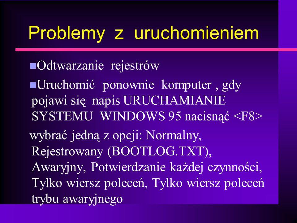 Problemy z uruchomieniem n Odtwarzanie rejestrów n Uruchomić ponownie komputer, gdy pojawi się napis URUCHAMIANIE SYSTEMU WINDOWS 95 nacisnąć wybrać j