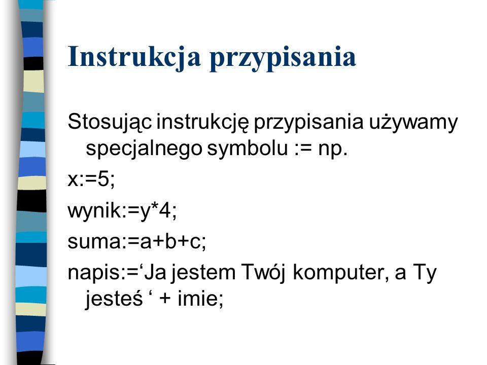 Instrukcja wyjścia WRITE (nazwa wypisywanej zmiennej); np. WRITE (To ja Twój komputer); WRITE (a+b); WRITE (Wynik dodawania,a+b); WRITELN (Wypisanie k