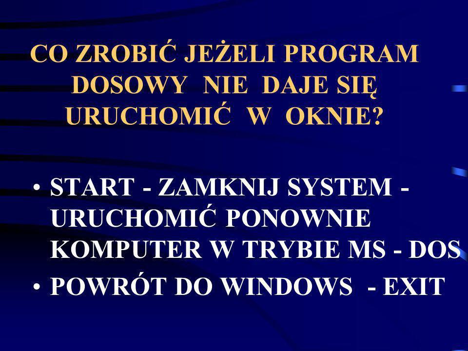Gdy jesteś w oknie DOS-a: ALT + ESC CTRL + ESC ALT + TAB ã powrót do WINDOWS 95 ã powrót do WINDOWS 95 z otwartym menu START ã przełączenie się do innego programu