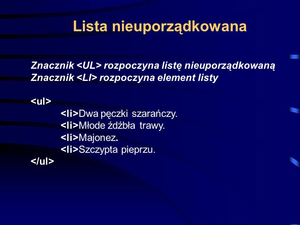 Znacznik rozpoczyna listę uporządkowaną Znacznik rozpoczyna element listy Punkt pierwszy.