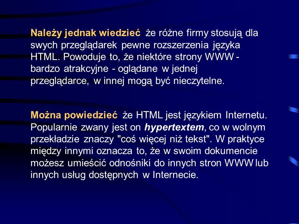 Język HTML pozwala na odczytywanie dokumentów (stron WWW * ) praktycznie na każdym komputerze i w każdym środowisku; odczytywane są one przez tak zwane przeglądarki.