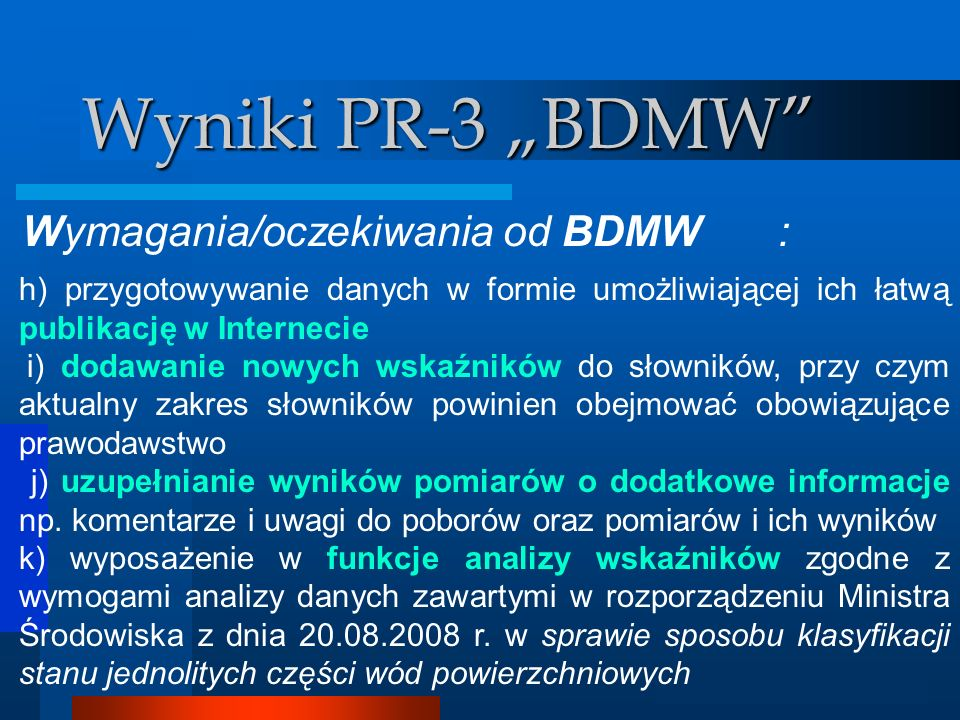 Analizator GIS Wyniki PR-3 BDMW Wymagania/oczekiwania od BDMW : h) przygotowywanie danych w formie umożliwiającej ich łatwą publikację w Internecie i)