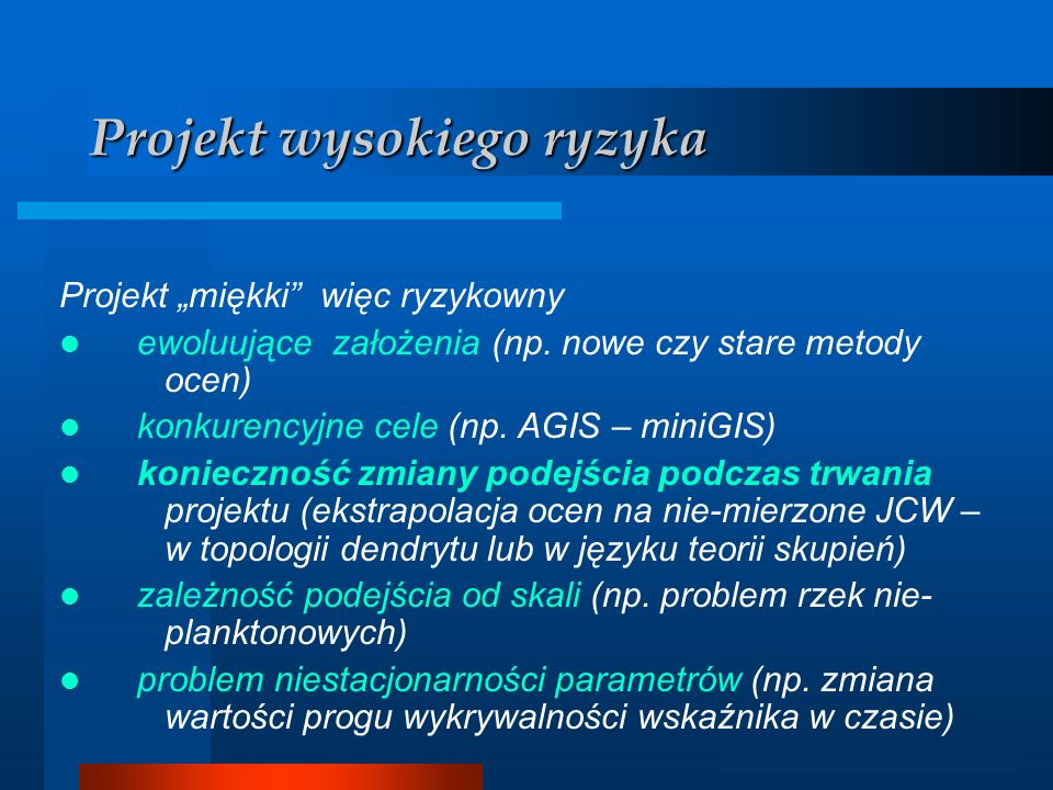 Analizator GIS Projekt wysokiego ryzyka Projekt miękki więc ryzykowny ewoluujące założenia (np. nowe czy stare metody ocen) konkurencyjne cele (np. AG
