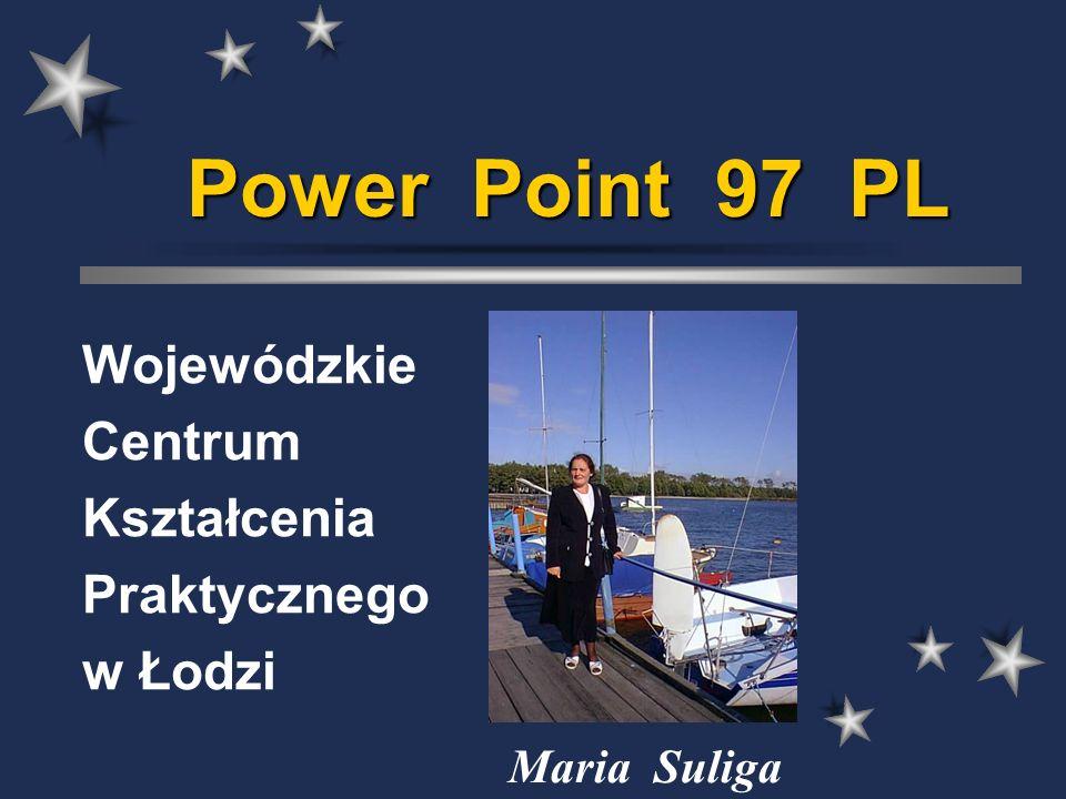 Power Point 97 PL Wojewódzkie Centrum Kształcenia Praktycznego w Łodzi Maria Suliga