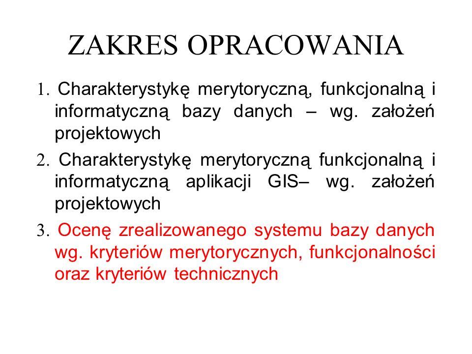 ZAKRES OPRACOWANIA Charakterystykę merytoryczną, funkcjonalną i informatyczną bazy danych – wg.