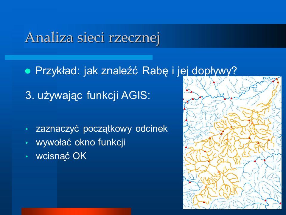 Analizator GIS Analiza sieci rzecznej Przykład: jak znaleźć Rabę i jej dopływy? zaznaczyć początkowy odcinek wywołać okno funkcji wcisnąć OK 3. używaj