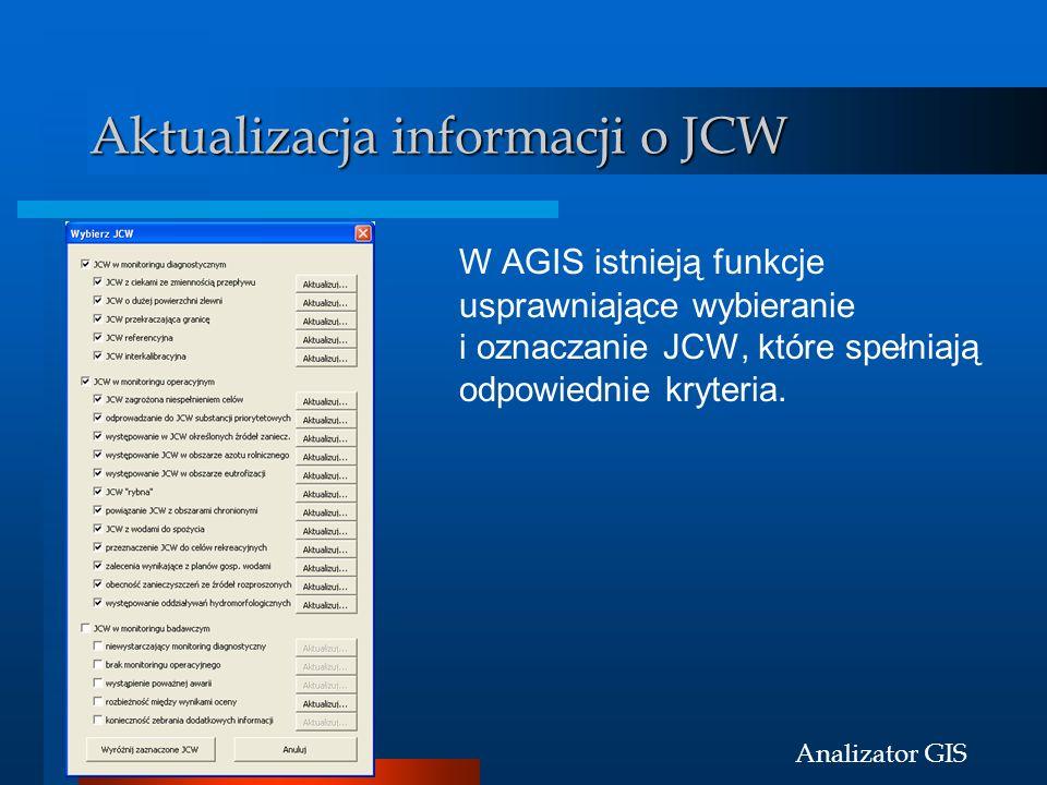 Analizator GIS Aktualizacja informacji o JCW W AGIS istnieją funkcje usprawniające wybieranie i oznaczanie JCW, które spełniają odpowiednie kryteria.