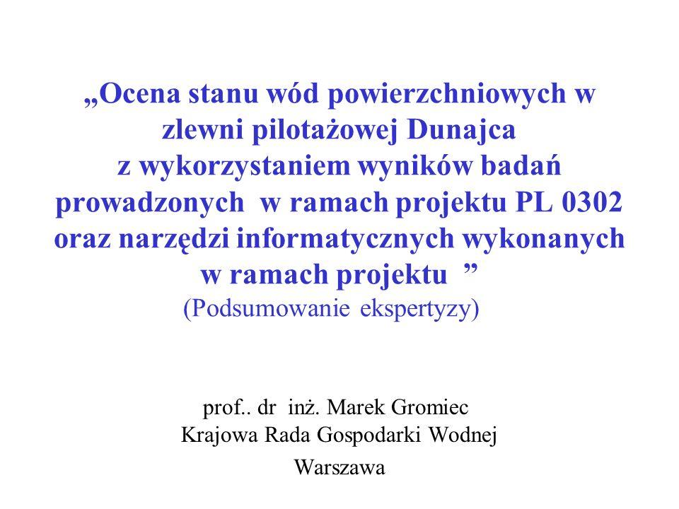 prof.. dr inż. Marek Gromiec Krajowa Rada Gospodarki Wodnej Warszawa Ocena stanu wód powierzchniowych w zlewni pilotażowej Dunajca z wykorzystaniem wy
