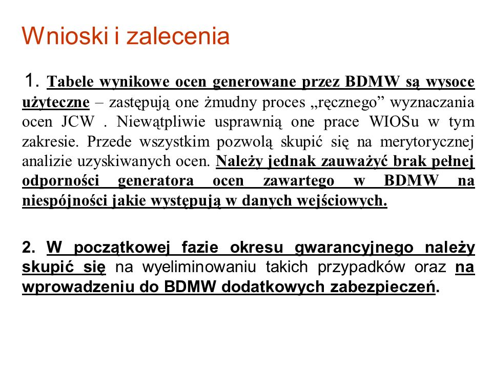 Wnioski i zalecenia 1. Tabele wynikowe ocen generowane przez BDMW są wysoce użyteczne – zastępują one żmudny proces ręcznego wyznaczania ocen JCW. Nie