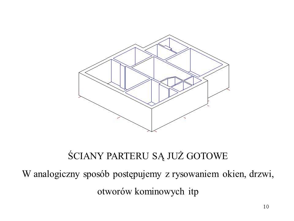 10 ŚCIANY PARTERU SĄ JUŻ GOTOWE W analogiczny sposób postępujemy z rysowaniem okien, drzwi, otworów kominowych itp