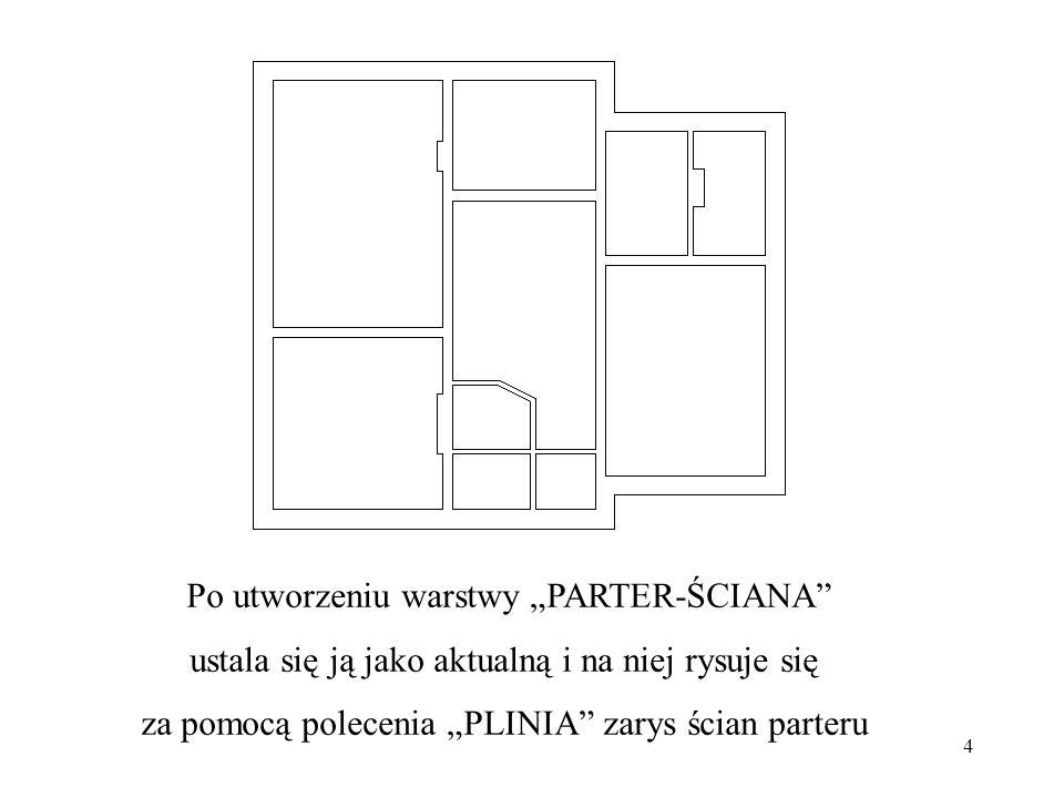 4 Po utworzeniu warstwy PARTER-ŚCIANA ustala się ją jako aktualną i na niej rysuje się za pomocą polecenia PLINIA zarys ścian parteru