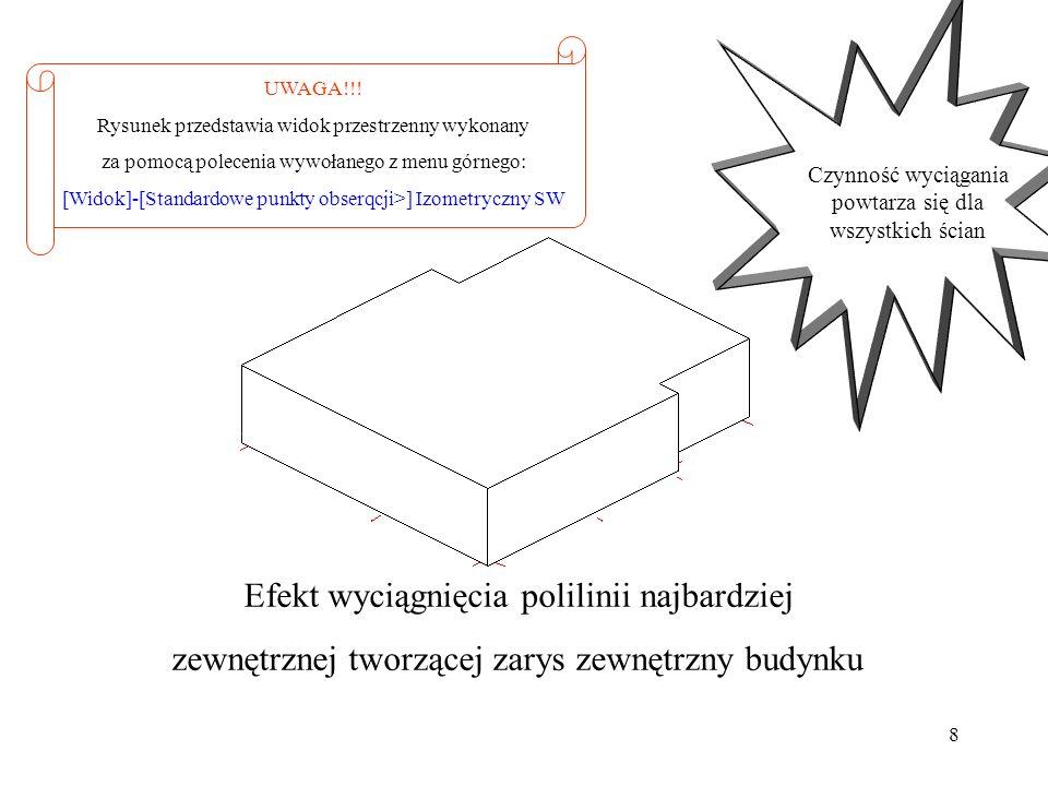8 Efekt wyciągnięcia polilinii najbardziej zewnętrznej tworzącej zarys zewnętrzny budynku UWAGA!!! Rysunek przedstawia widok przestrzenny wykonany za