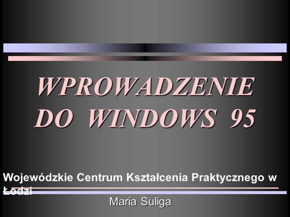 WPROWADZENIE DO WINDOWS 95 Maria Suliga Wojewódzkie Centrum Kształcenia Praktycznego w Łodzi