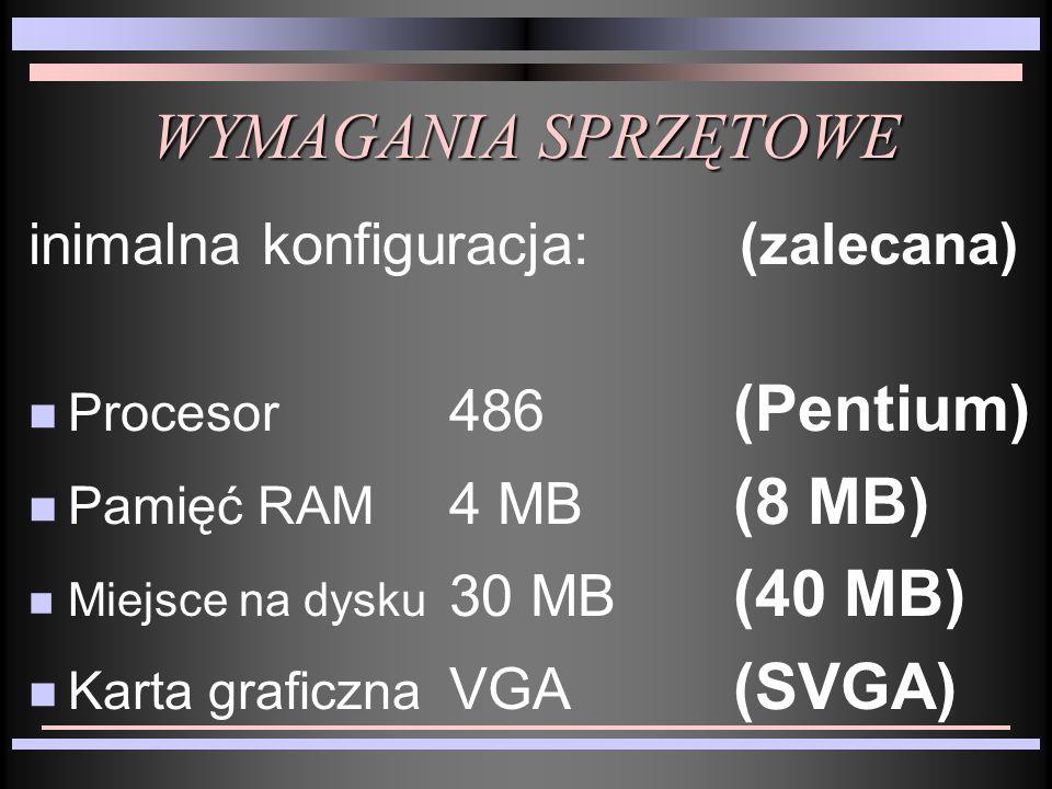 WYMAGANIA SPRZĘTOWE inimalna konfiguracja: (zalecana) n Procesor 486 (Pentium) n Pamięć RAM 4 MB (8 MB) n Miejsce na dysku 30 MB (40 MB) n Karta graficzna VGA (SVGA)