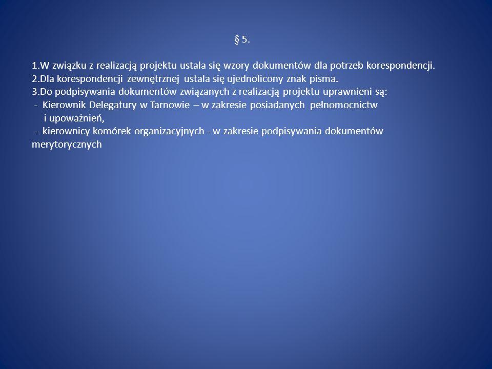 § 5. 1.W związku z realizacją projektu ustala się wzory dokumentów dla potrzeb korespondencji. 2.Dla korespondencji zewnętrznej ustala się ujednolicon