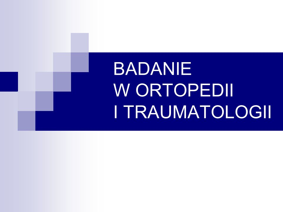 BADANIE W ORTOPEDII I TRAUMATOLOGII