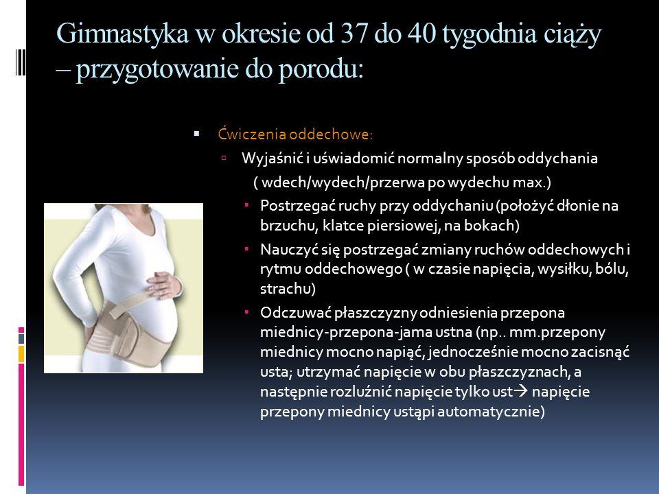Gimnastyka w okresie od 37 do 40 tygodnia ciąży – przygotowanie do porodu: Ćwiczenia oddechowe: Wyjaśnić i uświadomić normalny sposób oddychania ( wde