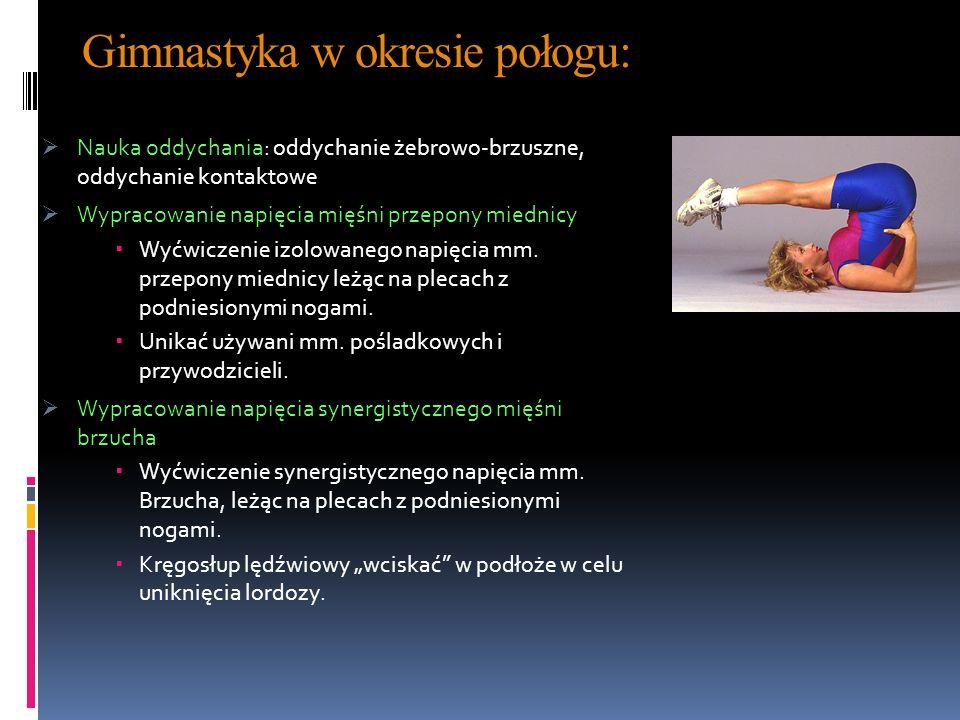 Gimnastyka w okresie połogu: Nauka oddychania: oddychanie żebrowo-brzuszne, oddychanie kontaktowe Wypracowanie napięcia mięśni przepony miednicy Wyćwi