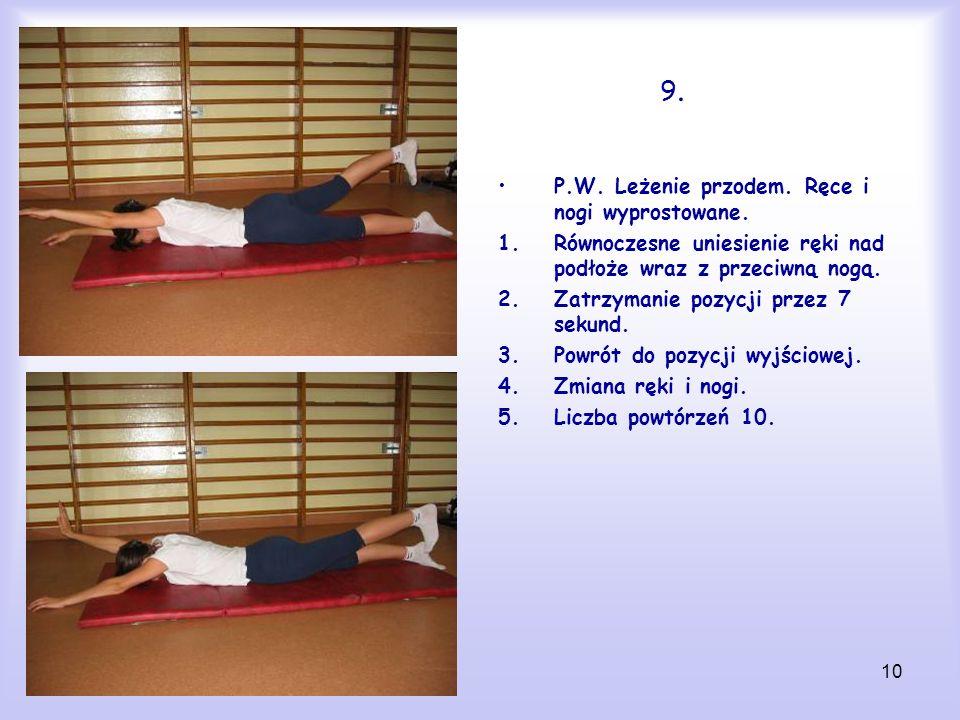 10 9.9. P.W. Leżenie przodem. Ręce i nogi wyprostowane. 1.Równoczesne uniesienie ręki nad podłoże wraz z przeciwną nogą. 2.Zatrzymanie pozycji przez 7