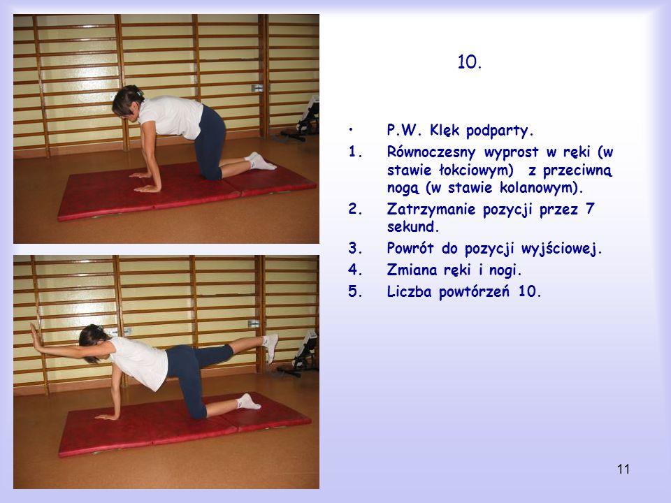11 10. P.W. Klęk podparty. 1.Równoczesny wyprost w ręki (w stawie łokciowym) z przeciwną nogą (w stawie kolanowym). 2.Zatrzymanie pozycji przez 7 seku