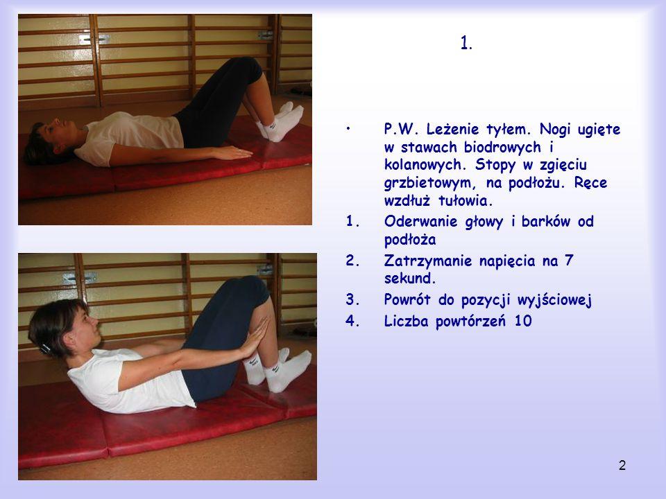 2 1. P.W. Leżenie tyłem. Nogi ugięte w stawach biodrowych i kolanowych. Stopy w zgięciu grzbietowym, na podłożu. Ręce wzdłuż tułowia. 1.Oderwanie głow