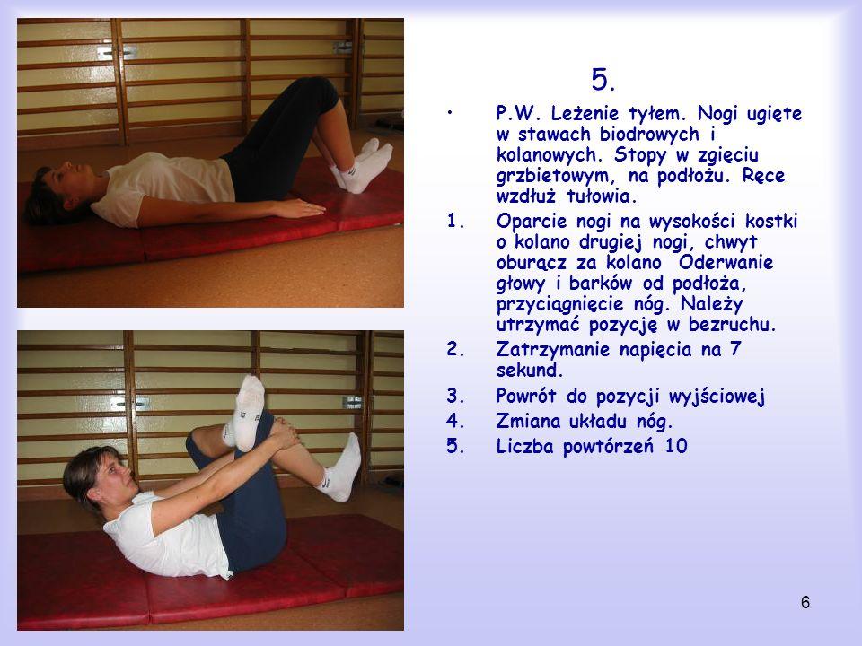 6 5. P.W. Leżenie tyłem. Nogi ugięte w stawach biodrowych i kolanowych. Stopy w zgięciu grzbietowym, na podłożu. Ręce wzdłuż tułowia. 1.Oparcie nogi n