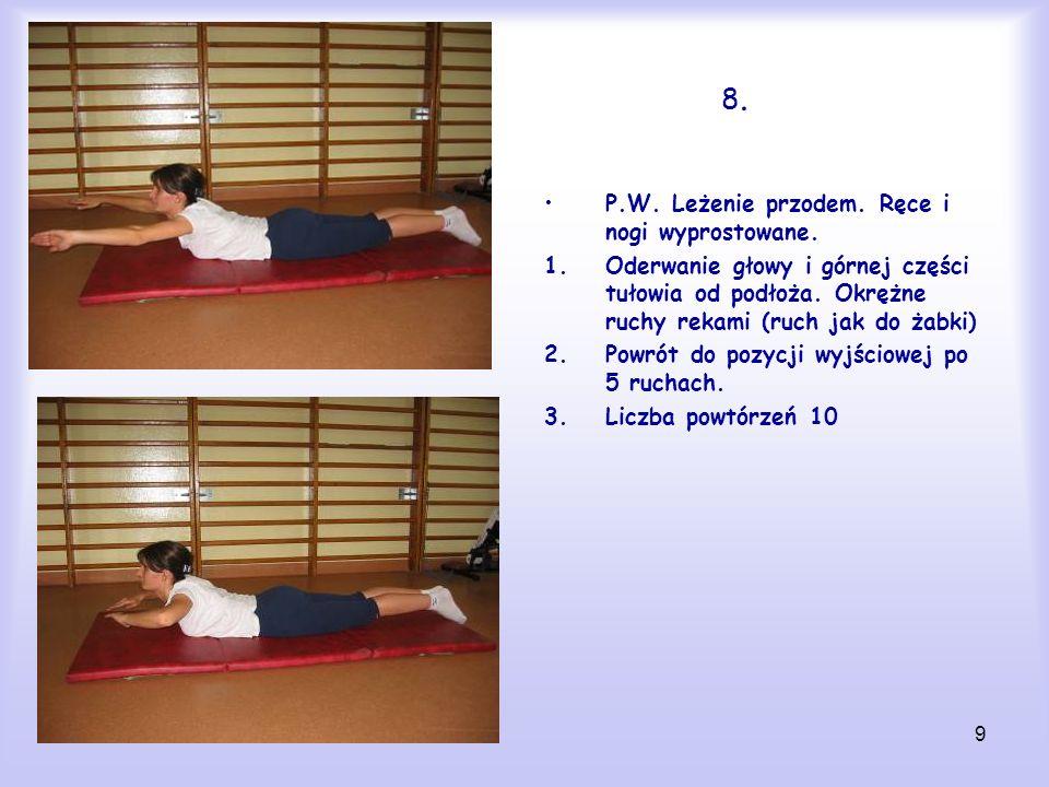9 8.8. P.W. Leżenie przodem. Ręce i nogi wyprostowane. 1.Oderwanie głowy i górnej części tułowia od podłoża. Okrężne ruchy rekami (ruch jak do żabki)