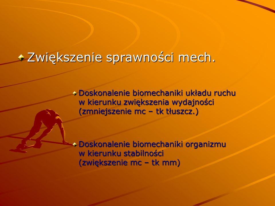 Zwiększenie sprawności mech. Doskonalenie biomechaniki układu ruchu w kierunku zwiększenia wydajności (zmniejszenie mc – tk tłuszcz.) Doskonalenie bio