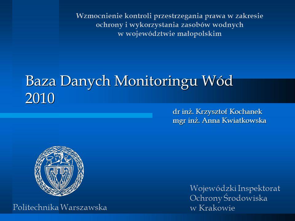Baza Danych Monitoringu Wód 2010 dr inż. Krzysztof Kochanek mgr inż. Anna Kwiatkowska Wzmocnienie kontroli przestrzegania prawa w zakresie ochrony i w