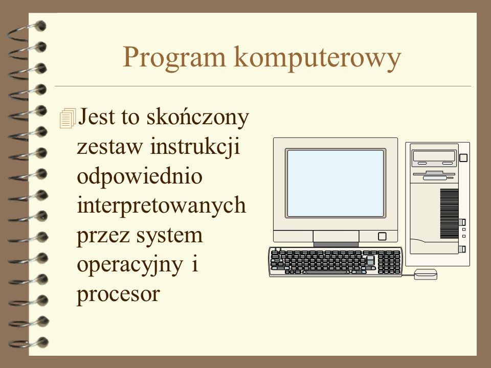 Program komputerowy 4 Jest to skończony zestaw instrukcji odpowiednio interpretowanych przez system operacyjny i procesor