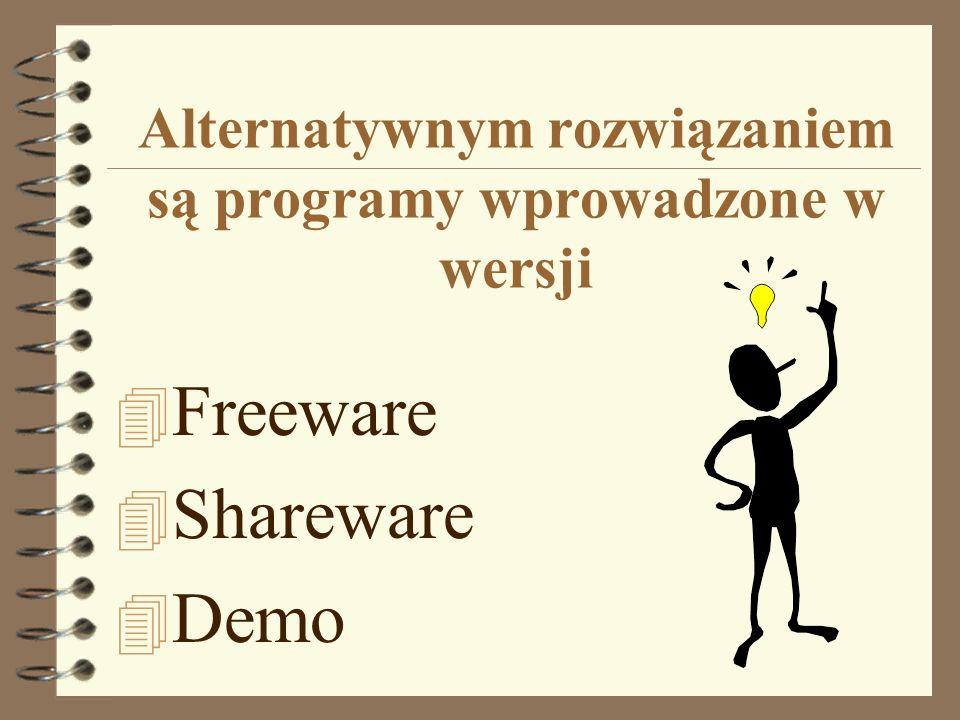 Alternatywnym rozwiązaniem są programy wprowadzone w wersji 4 Freeware 4 Shareware 4 Demo