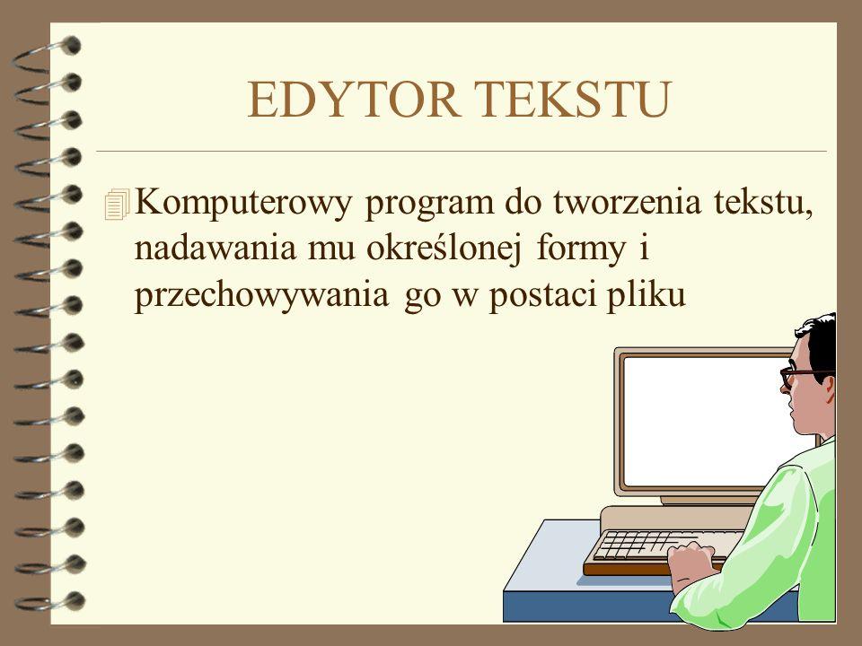 EDYTOR TEKSTU 4 Komputerowy program do tworzenia tekstu, nadawania mu określonej formy i przechowywania go w postaci pliku
