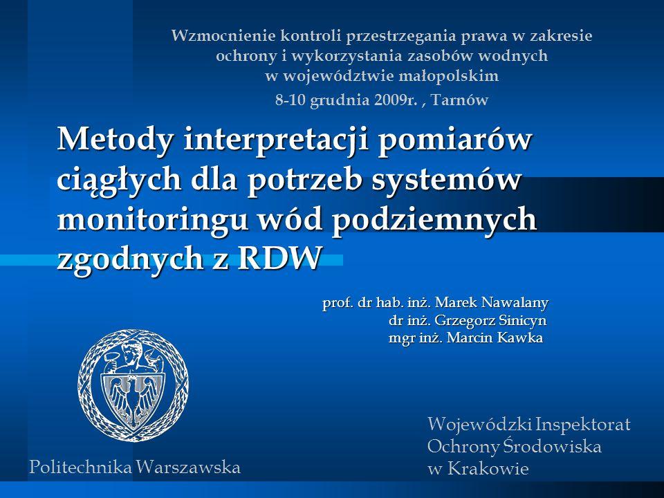 Metody interpretacji pomiarów ciągłych dla potrzeb systemów monitoringu wód podziemnych zgodnych z RDW prof. dr hab. inż. Marek Nawalany dr inż. Grzeg