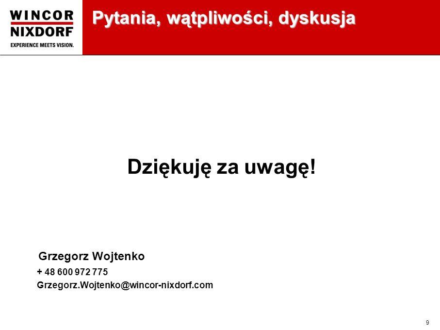 9 Pytania, wątpliwości, dyskusja Dziękuję za uwagę! Grzegorz Wojtenko + 48 600 972 775 Grzegorz.Wojtenko@wincor-nixdorf.com