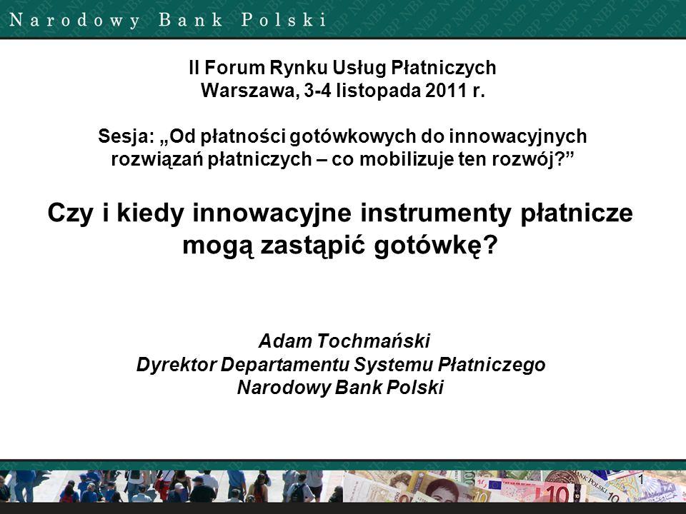 II Forum Rynku Usług Płatniczych Warszawa, 3-4 listopada 2011 r. Sesja: Od płatności gotówkowych do innowacyjnych rozwiązań płatniczych – co mobilizuj