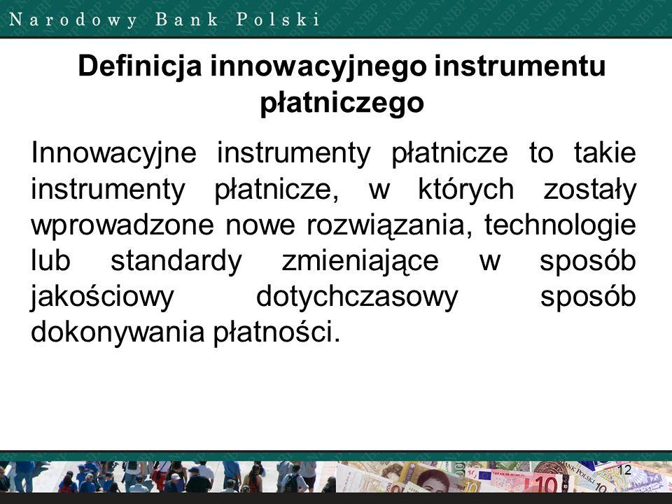 12 Definicja innowacyjnego instrumentu płatniczego Innowacyjne instrumenty płatnicze to takie instrumenty płatnicze, w których zostały wprowadzone now