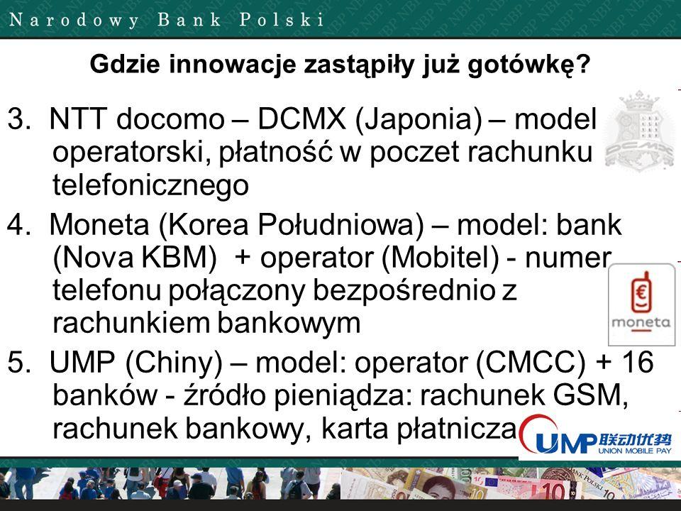 Gdzie innowacje zastąpiły już gotówkę? 3. NTT docomo – DCMX (Japonia) – model operatorski, płatność w poczet rachunku telefonicznego 4. Moneta (Korea