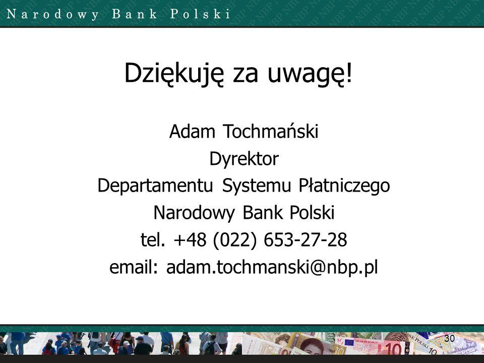 30 Dziękuję za uwagę! Adam Tochmański Dyrektor Departamentu Systemu Płatniczego Narodowy Bank Polski tel. +48 (022) 653-27-28 email: adam.tochmanski@n