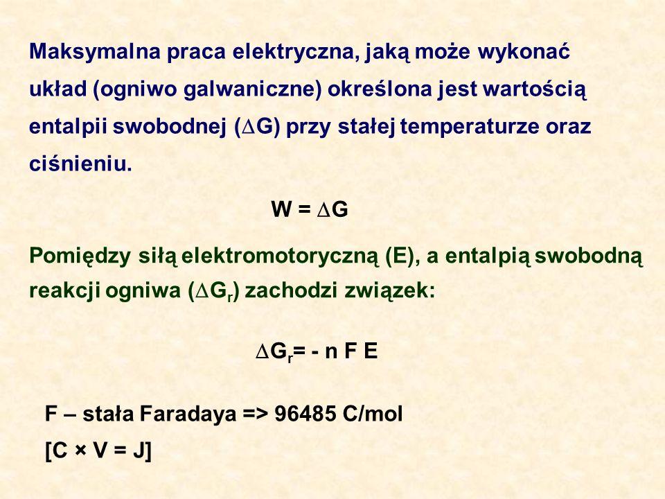 Maksymalna praca elektryczna, jaką może wykonać układ (ogniwo galwaniczne) określona jest wartością entalpii swobodnej ( G) przy stałej temperaturze o