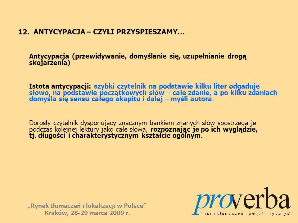 12. ANTYCYPACJA – CZYLI PRZYSPIESZAMY… Antycypacja (przewidywanie, domyślanie się, uzupełnianie drogą skojarzenia) Istota antycypacji: szybki czytelni