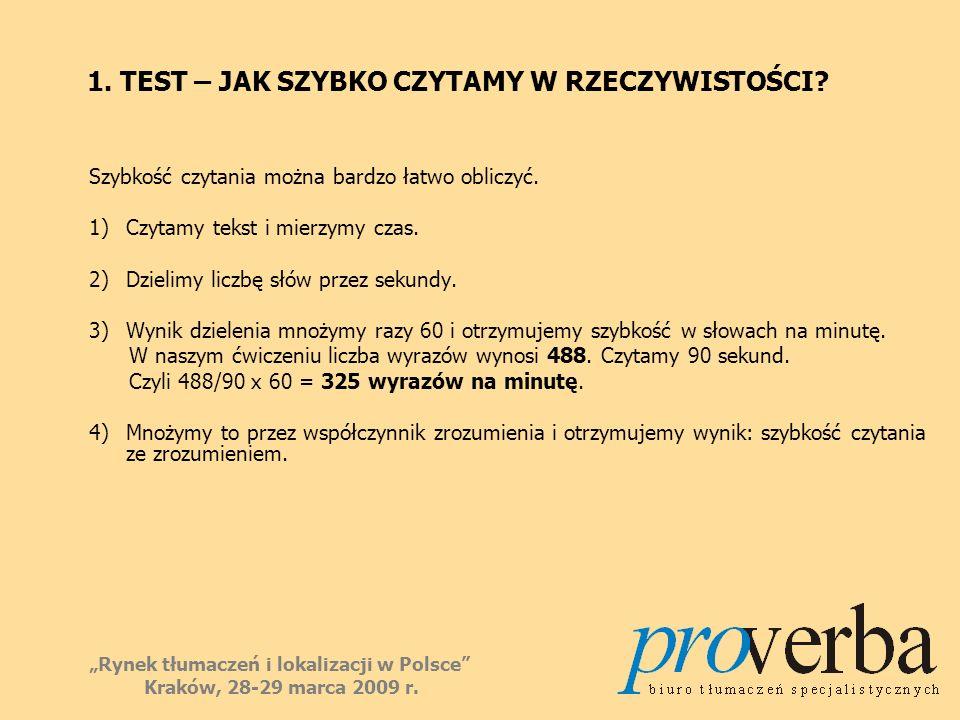 1. TEST – JAK SZYBKO CZYTAMY W RZECZYWISTOŚCI? Szybkość czytania można bardzo łatwo obliczyć. 1)Czytamy tekst i mierzymy czas. 2) Dzielimy liczbę słów