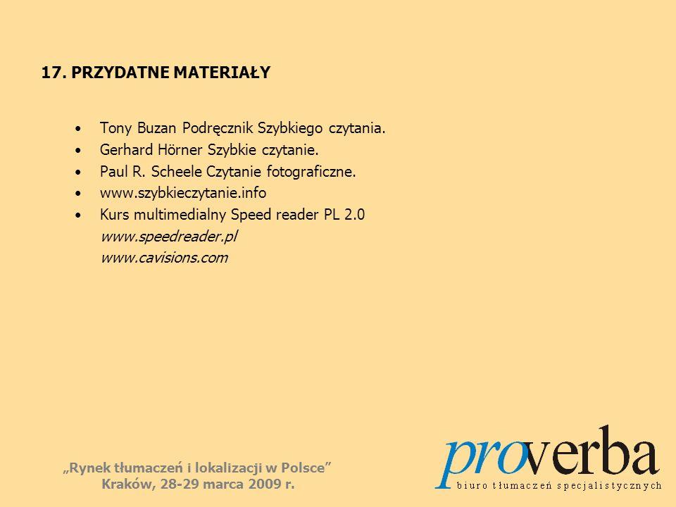 17. PRZYDATNE MATERIAŁY Tony Buzan Podręcznik Szybkiego czytania. Gerhard Hörner Szybkie czytanie. Paul R. Scheele Czytanie fotograficzne. www.szybkie