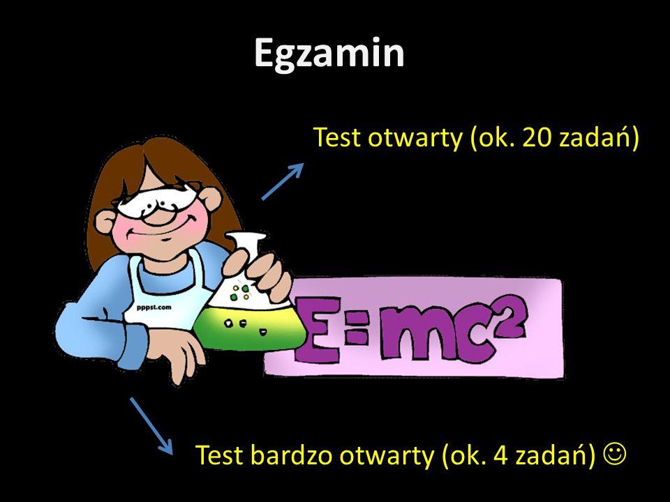 Egzamin Test otwarty (ok. 20 zadań) Test bardzo otwarty (ok. 4 zadań)