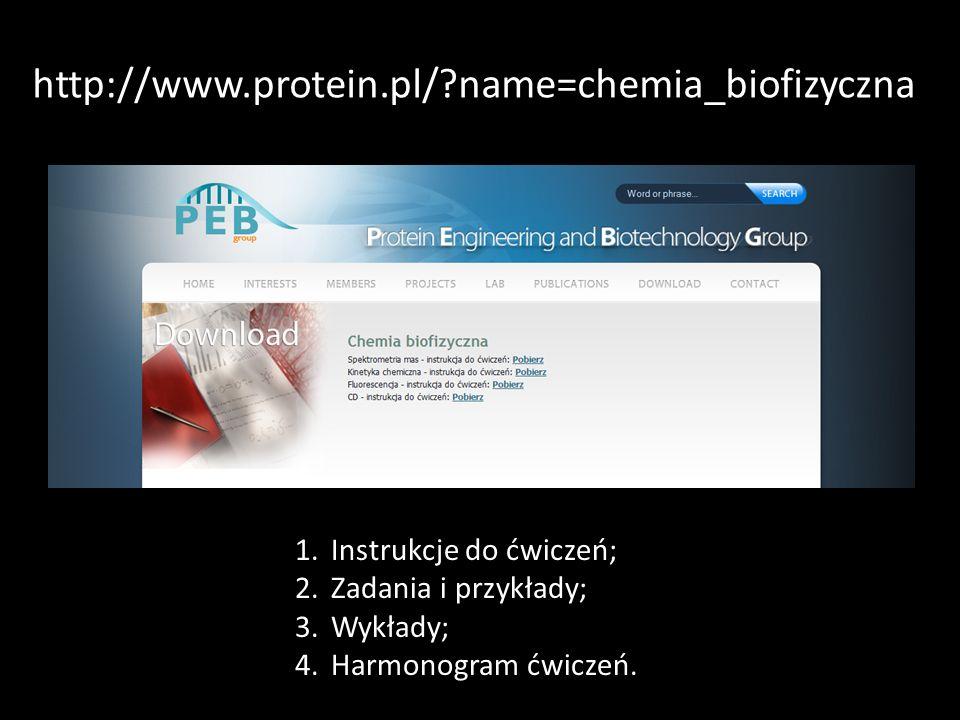 http://www.protein.pl/?name=chemia_biofizyczna 1.Instrukcje do ćwiczeń; 2.Zadania i przykłady; 3.Wykłady; 4.Harmonogram ćwiczeń.