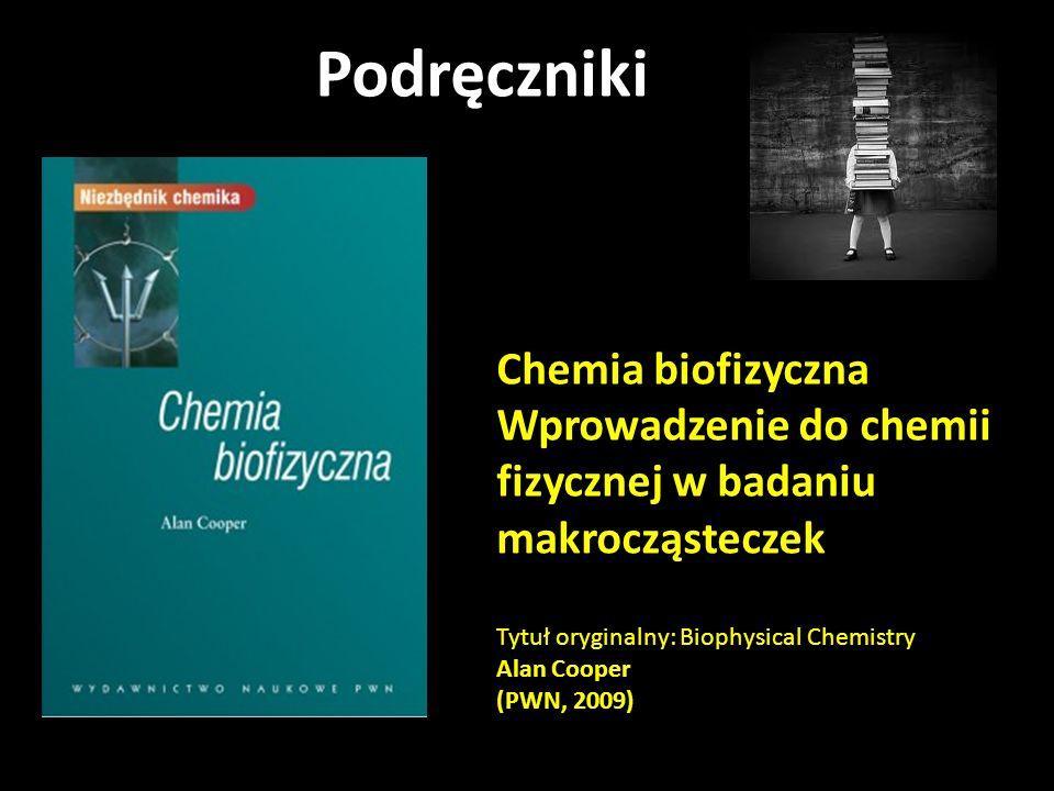 Podręczniki Chemia biofizyczna Wprowadzenie do chemii fizycznej w badaniu makrocząsteczek Tytuł oryginalny: Biophysical Chemistry Alan Cooper (PWN, 20