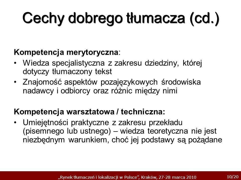 10/20 Rynek tłumaczeń i lokalizacji w Polsce, Kraków, 27-28 marca 2010 Cechy dobrego tłumacza (cd.) Kompetencja merytoryczna: Wiedza specjalistyczna z