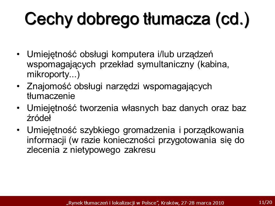 11/20 Rynek tłumaczeń i lokalizacji w Polsce, Kraków, 27-28 marca 2010 Cechy dobrego tłumacza (cd.) Umiejętność obsługi komputera i/lub urządzeń wspom