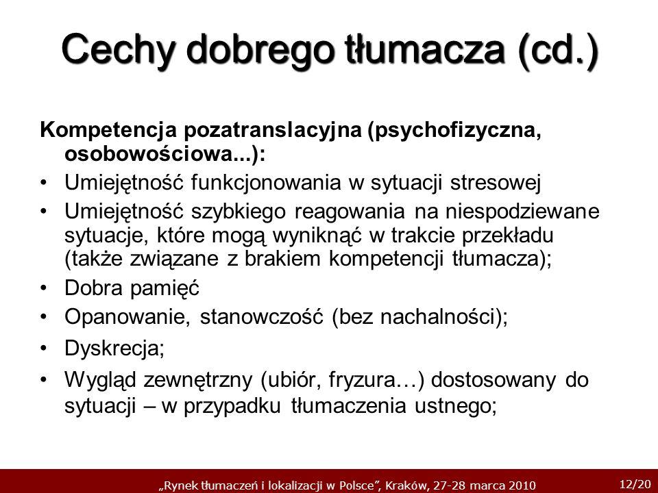 12/20 Rynek tłumaczeń i lokalizacji w Polsce, Kraków, 27-28 marca 2010 Cechy dobrego tłumacza (cd.) Kompetencja pozatranslacyjna (psychofizyczna, osob