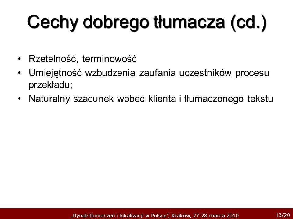 13/20 Rynek tłumaczeń i lokalizacji w Polsce, Kraków, 27-28 marca 2010 Cechy dobrego tłumacza (cd.) Rzetelność, terminowość Umiejętność wzbudzenia zau